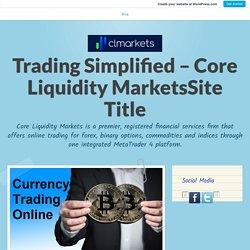 Guia definitivo sobre comércio de moeda online para iniciantes – Trading Simplified – Core Liquidity MarketsSite Title