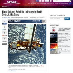 Huge Defunct Satellite to Plunge to Earth Soon, NASA Says | UARS Satellite Falling From Space & NASA Space Debris | Space Junk & Orbital Debris