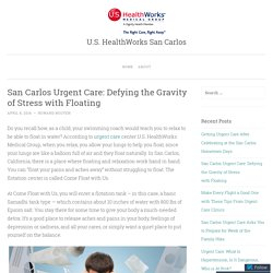 San Carlos Urgent Care: Defying the Gravity of Stress with Floating