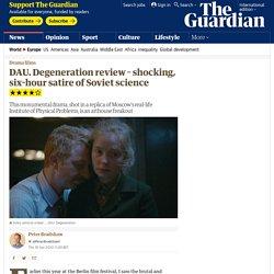 DAU. Degeneration review – shocking, six-hour satire of Soviet science