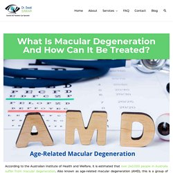 What is macular degeneration and how are they treated?