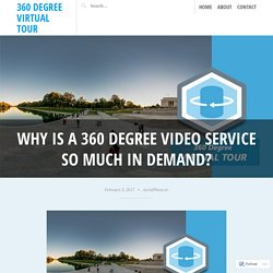 Why is a 360 Degree Video Service so Much in Demand? – 360 Degree Virtual Tour