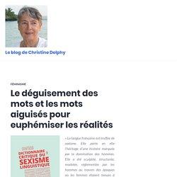 Le déguisement des mots et les mots aiguisés pour euphémiser les réalités – Le blog de Christine Delphy