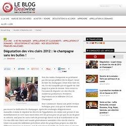 Dégustation des vins clairs 2012 : le champagne sans les bulles !