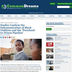 Studies Confirm the Dehumanization of Black Children and the 'Preschool-to-Prison Pipeline'