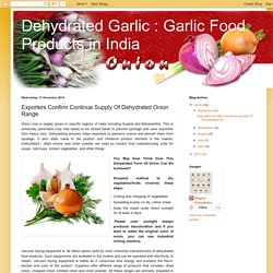 Dehydrated Garlic : Garlic Food Products in India: Exporters Confirm Continue Supply Of Dehydrated Onion Range