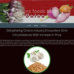 Dehydrating Onions Industry Encounters Grim Circumstances With Increase In Price