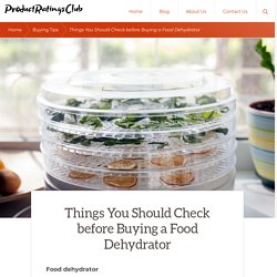 Things You Should Check before Buying a Food Dehydrator
