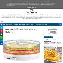 Top Food Dehydrator: 5 Quick Tips Regarding Food Dehydrator - Delicious Dish All Over The World- Cooking Recipes At Deal Cooking