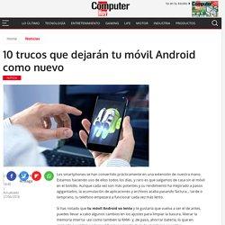 10 trucos que dejarán tu móvil Android como nuevo