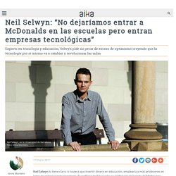 """Neil Selwyn: """"No dejaríamos entrar a McDonalds en las escuelas pero entran empresas tecnológicas"""" - Aika Educación"""