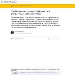 """""""Le Déjeuner des canotiers"""" de Renoir : une guinguette, des amis, le bonheur"""