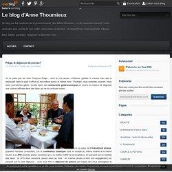 Piège, le déjeuner de presse? - Le blog d'Anne Thoumieux