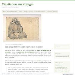 Delacroix : de l'aquarelle comme aide-mémoire