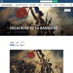 DELACROIX ET LA BANNIÈRE - Louvre-Ravioli