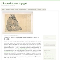 Delacroix, peintre voyageur : «les carnets du Maroc de 1832