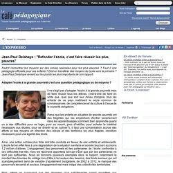 """Jean-Paul Delahaye : """"Refonder l'école, c'est faire réussir les plus pauvres"""""""