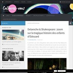 Delaroche & Shakespeare : zoom sur la tragique histoire des enfants d'Édouard