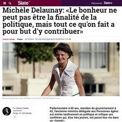 Michèle Delaunay: «Le bonheur ne peut pas être la finalité de la politique, mais tout ce qu'on fait a pour but d'y contribuer»