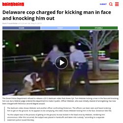Delaware cop charged for kicking man in face and knocking him out