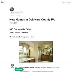 New Homes in Delaware County PA – Robert Gilims – Medium