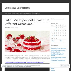 Cake – An Important Element of Different Occasions