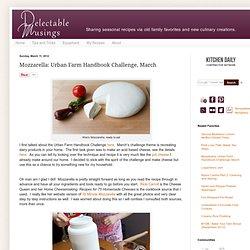 Delectable Musings: Mozzarella: Urban Farm Handbook Challenge, March