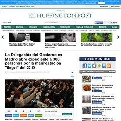 """La Delegación del Gobierno en Madrid abre expediente a 300 personas por la manifestación """"ilegal"""" del 27-O"""