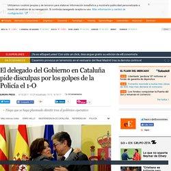 El delegado del Gobierno en Cataluña pide disculpas por los golpes de la Policía el 1-O
