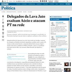 Delegados da Lava Jato exaltam Aécio e atacam PT na rede