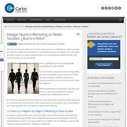 Delegar Nuestro Marketing en Redes Sociales: ¿Bueno o Malo?