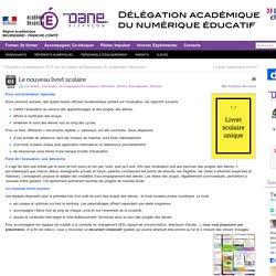 Le nouveau livret scolaire » Délégation Académique du Numérique Educatif