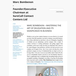 MARC BOMBENON – MASTERING THE ART OF DELEGATION AND ITS SIGNIFICANCE IN BUSINESS - Marc Bombenon - Founder/Executive Chairman at SureCall Contact Centers Ltd