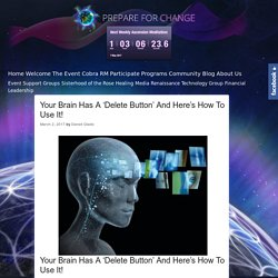 Your Brain Has A 'Delete Button' And Here's How To Use It! - Prepare for Change