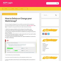 How to Delete or Change your Work Group? ADP workforce now log in