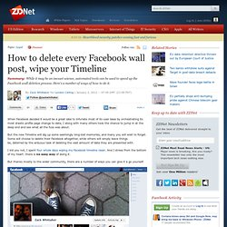 How to delete every Facebook wall post, wipe your Timeline