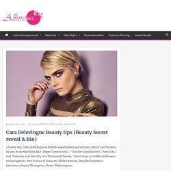 Cara Delevingne Beauty tips (Beauty Secret reveal & Bio)