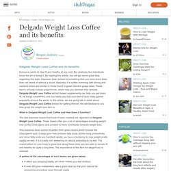 Delgada Weight Loss Coffee and its benefits