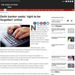 Delhi banker seeks `right to be forgotten' online - Times of India