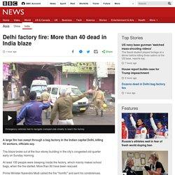 Delhi factory fire: More than 40 dead in India blaze