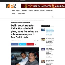 Delhi Court rejects Tahir Hussain bail plea, says he acted as a human weapon to fan Delhi riots