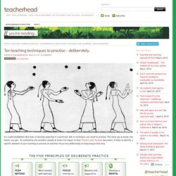 Ten teaching techniques to practise – deliberately.