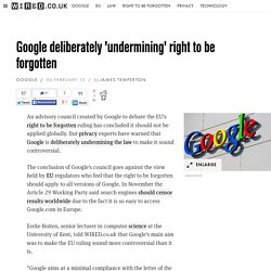 Google deliberately 'undermining' right to be forgotten