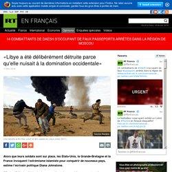 Libye a été délibérément détruite parce qu'elle nuisait à la domination occidentale