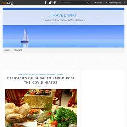 Delicacies of Dubai to Savor Post the COVID Hiatus