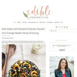 Kale Salad with Roasted Delicata Squash and Orange Maple Hemp Dressing — Edible Perspective