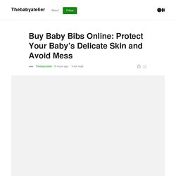 Buy Baby Bibs Online: Protect Your Baby's Delicate Skin and Avoid Mess