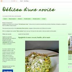 Délices d'une novice: Spaghetti et sauce avocat, basilic, ail et maïs