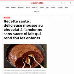 Recette santé : délicieuse mousse au chocolat à l'ancienne sans sucre ni lait qui rend fou les enfants – Cuisinette