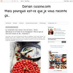Dorian cuisine.com Mais pourquoi est-ce que je vous raconte ça... : Le vendredi c'est retour vers le futur… Tarte délicieuse à la fraise et la frangipane ! Parce que je rêve de fraises et de… fraîcheur !